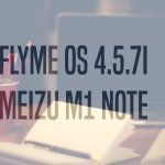 Flyme os 4.5.71 meizu m1 note
