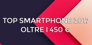 top smartphone 2017 - oltre i 450 euro