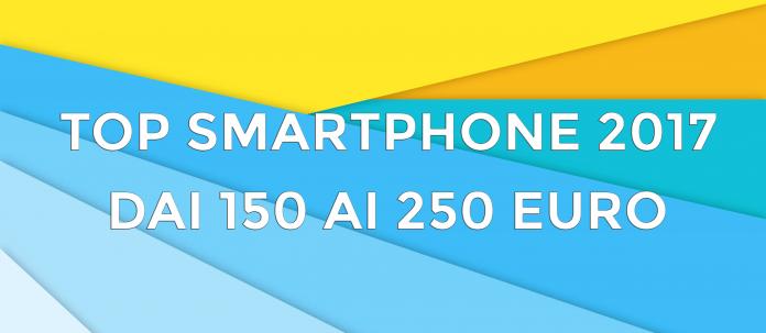 I migliori smartphone del 2017 dai 150 ai 250 euro