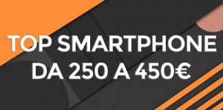top smartphone da 250 a 450 euro