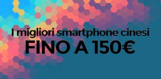 I migliori smartphone cinesi fino a 150 euro