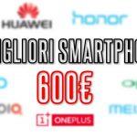 migliori smartphone cinesi 600 euro