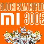 migliori smartphone xiaomi sotto i 300 euro
