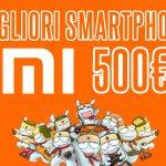 migliori smartphone xiaomi 500€