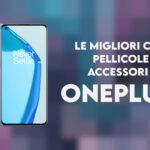 oneplus 9 migliori cover pellicole accessori
