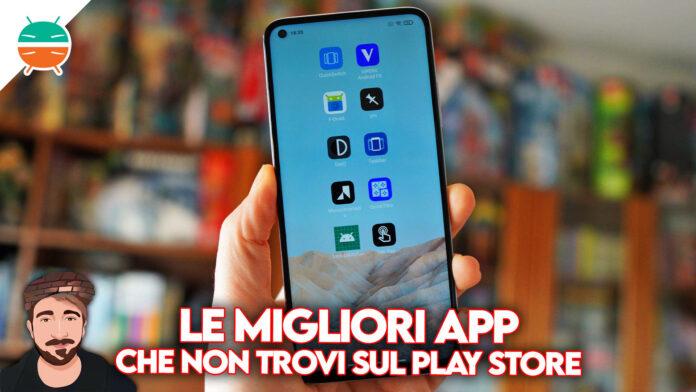 migliori app che non puoi trovare sul play store