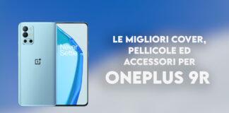 oneplus 9r migliori cover pellicole accessori