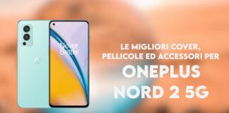 OnePlus Nord 2 cover migliori pellicole accessori