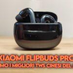recensione xiaomi flipbuds pro copertina