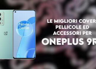 Migliori cover, pellicole ed accessori per OnePlus 9RT